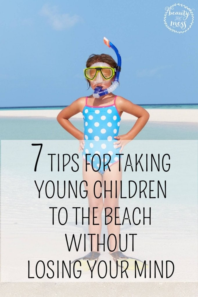 7 TIPS FOR TAKING YOUNG CHILDREN TO THE BEACH WITHOUT LOSING YOUR MIND