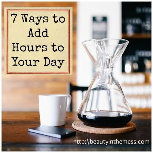 7 Ways to Add Hours to Your Day