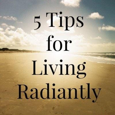 5 Tips for Living Radiantly