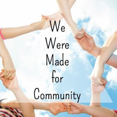 We Were Made for Community