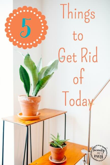 5 Things to get rid of