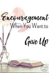 Encouragement When You Want to Give Up
