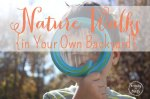 Nature Walks {in Your Own Backyard}