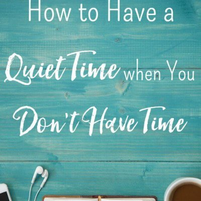 How to Have a Quiet Time When You Don't Have Time