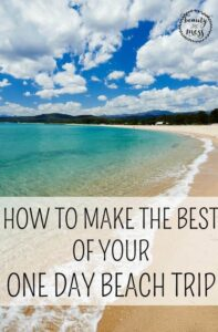 How To Make The Best Of Your One Day Beach Trip