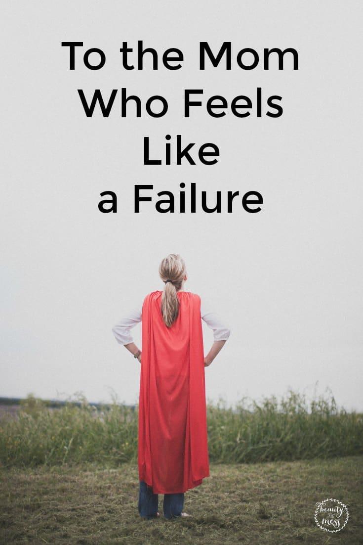 to the mom who feels like a failure