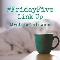Friday Five Linkup