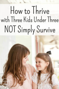 How to Thrive with Three Kids Under Three NOT Simply Survive