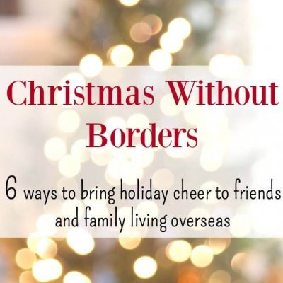 CHRISTMAS WITHOUT BORDERS: Six ways to bring holiday cheer to friends and family living overseas