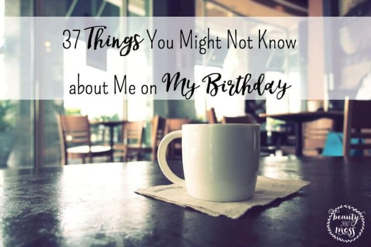 37 Things About Me on My Birthday