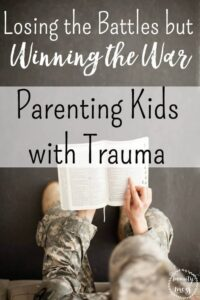 Parenting Kids with Trauma: Losing the Battles but Winning the War