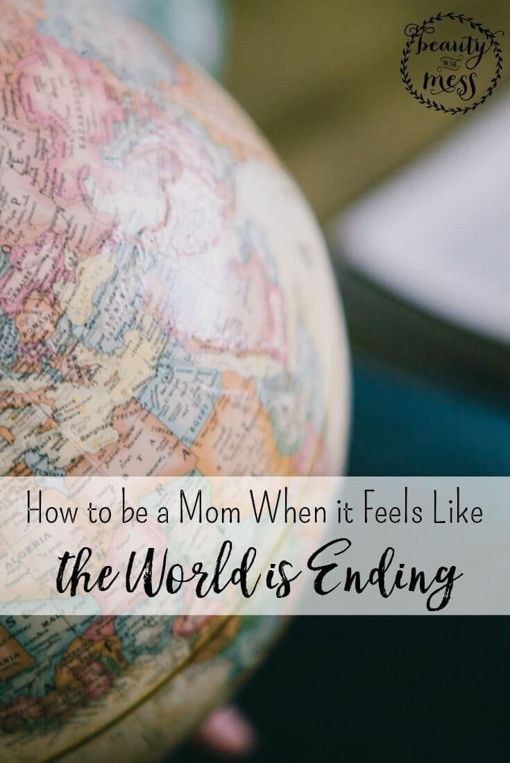 When it feels like the world is ending