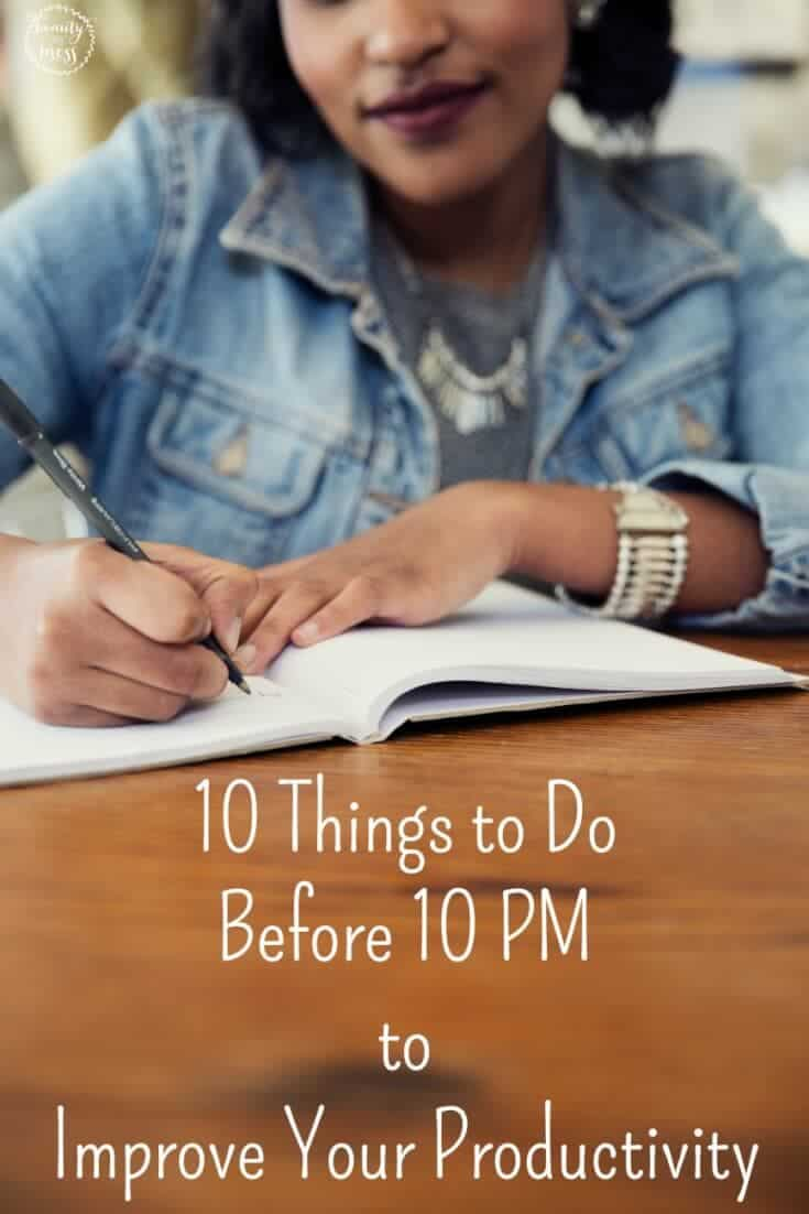 10 things you can do before 10 PM to improve your productivity and time management systems. Pare down your decisions and implement these 10 simple tasks for a less stressful day. You'll learn how to thrive and not just survive. via @simplifyingfamily