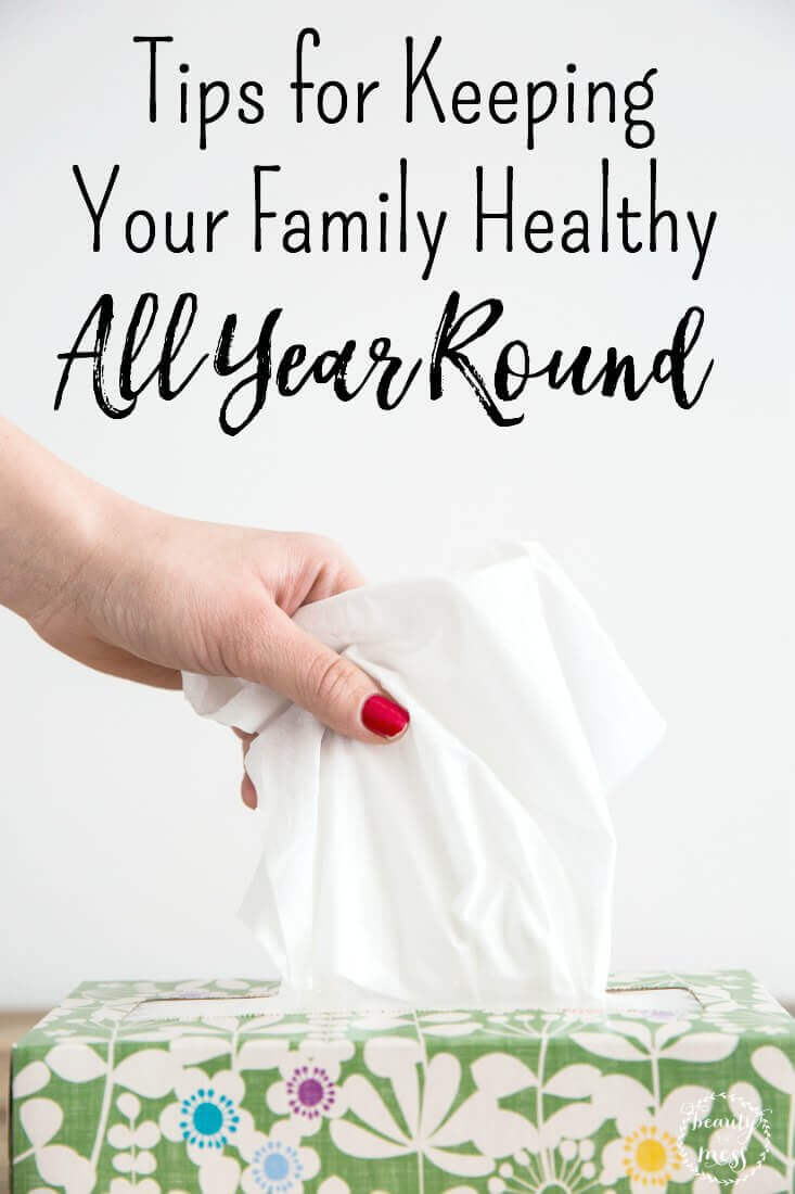 It can be overwhelming to try and keep your family healthy, especially during cold and flu season, but following these tips will help tremendously all year round.