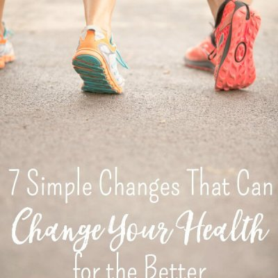 7 Simple Changes That Will Change Your Health for the Better