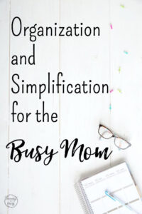 Organization and Simplification for the Busy Mom