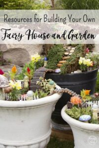 Resources for Building Your Own Fairy House and Garden