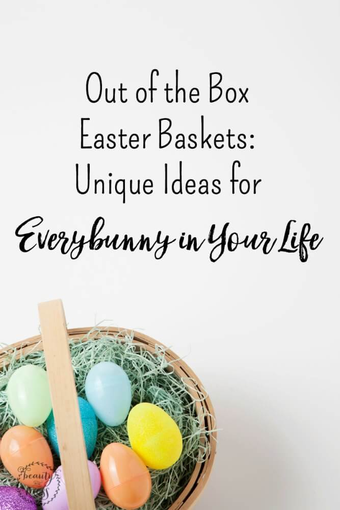 Here are some unique ideas for out-of-the-box Easter Baskets for