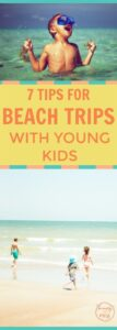 7 TIPS FOR BEACH TRIPS WITH YOUNG CHILDREN