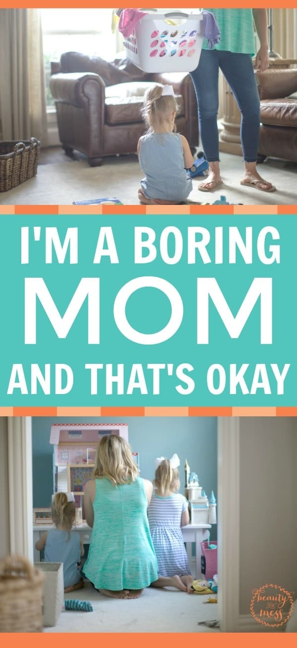 In a world where we are told we have to be everything to everyone, where we feel like we will never measure up, let's stop and embrace who we are. I'm a boring mom, and that's okay.